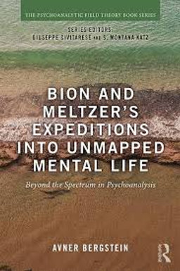 Bion and Meltzer's Expeditions into Unmapped Mental Life/ Avner Bergstein