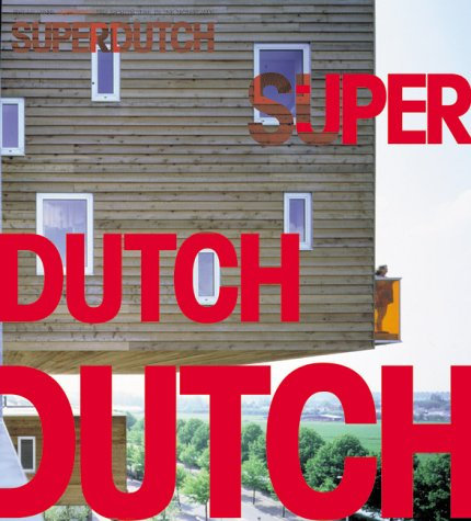SuperDutch : New Architecture in the Netherlands / Bart Lootsma