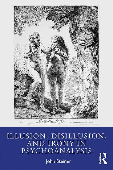 Illusion, Disillusion, and Irony in Psychoanalysis/ John Steiner