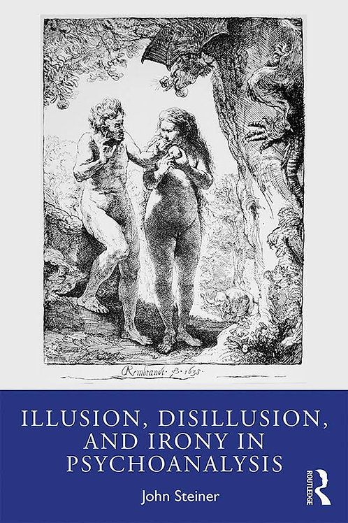 Illusion, Disillusion, and Irony in Psychoanalysis/ John Steiner