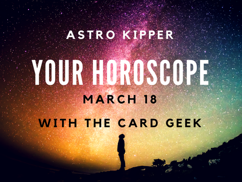 Astro Kipper Horoscopes - March 18