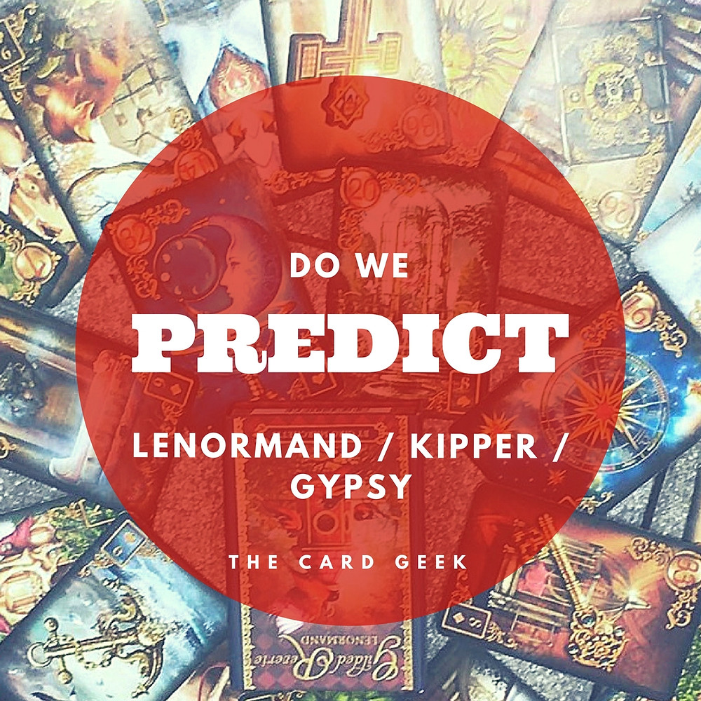Do we predict? lenormand, kipper, gypsy cards