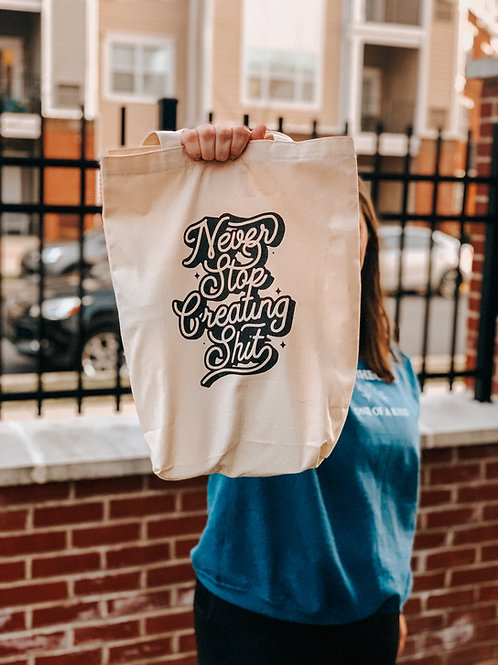 Never Stop Creating Shit Tote Bag