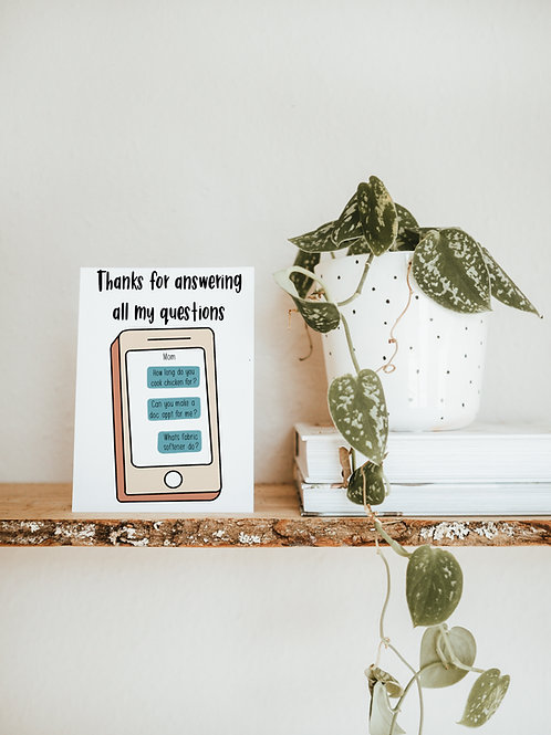 Thanks for Answering My Questions Mom Card | Greeting Card | Mothers Day Card |