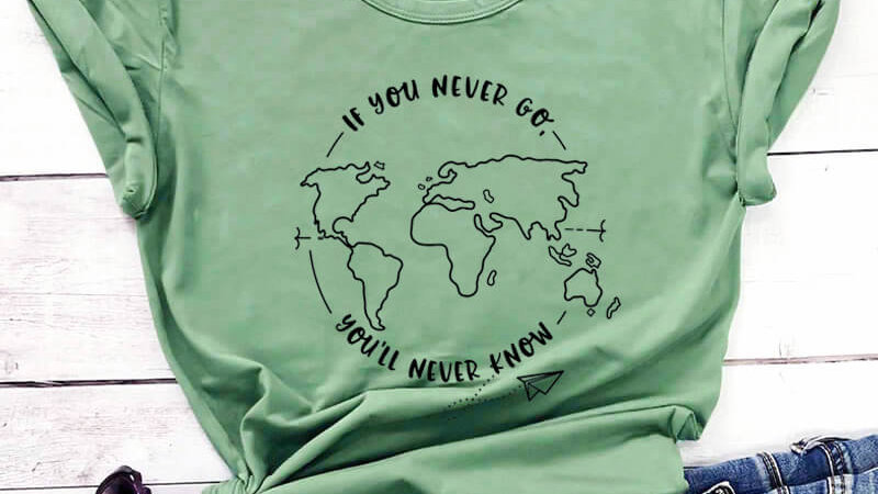 If You Never Go, You'll Never Know T-Shirt