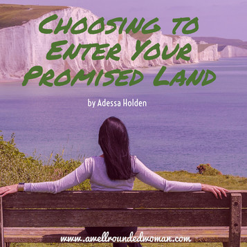 Choosing to Enter Your Promised Land