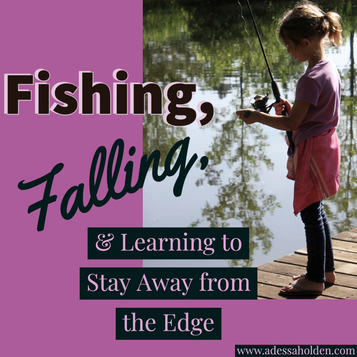 Fishing, Falling, and Learning to Stay Away From the Edge