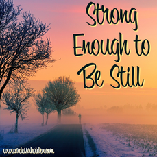 Strong Enough to Be Still