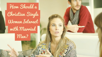 How Should a Christian Woman Interact With a Married Man?