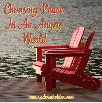 Choosing Peace in An Angry World