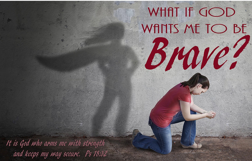 What if God Wants Me to Be Brave??