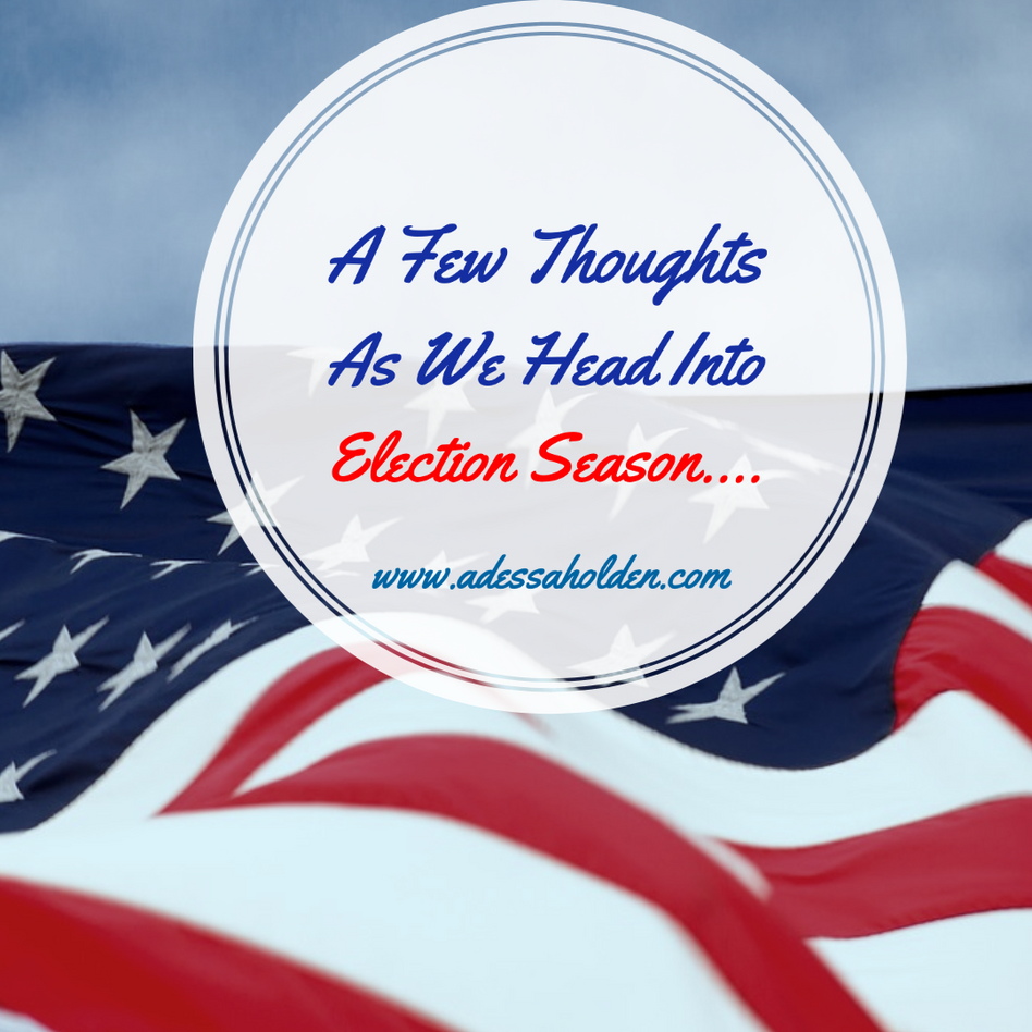 A Few Thoughts As We Head Into Election Season
