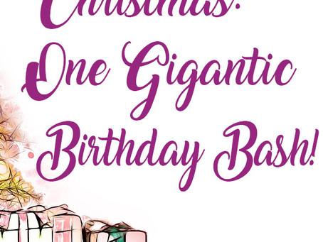 Christmas: One Gigantic Birthday Bash