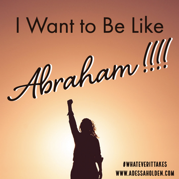 I Want to Be Abraham!!