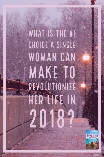 Q & A  What is the #1 choice a single woman can make to revolutionize her life in 2018?