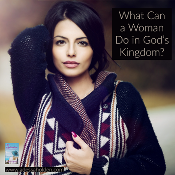 What Can A Woman Do in God's Kingdom?