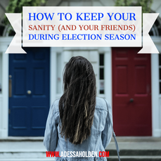 How to Keep Your Sanity (and Your Friends) during Election Season