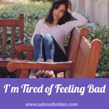 I'm Tired of Feeling Bad