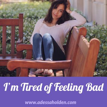 I'm Tired of Feeling Bad
