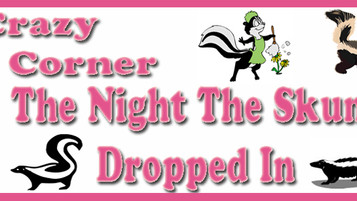 Crazy Lady's Corner--The Night The Skunk Dropped In!
