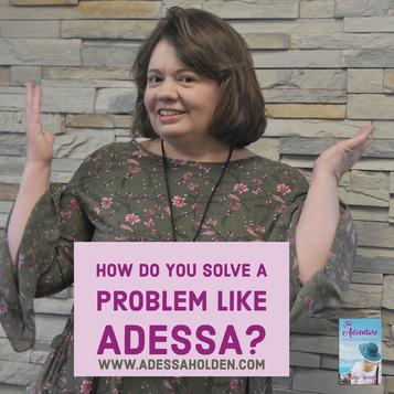 How Do You Solve A Problem Like Adessa????