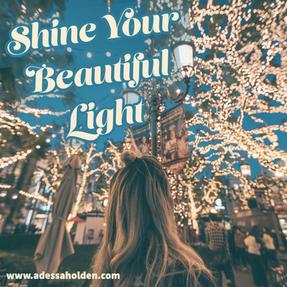 Shine your Beautiful Light