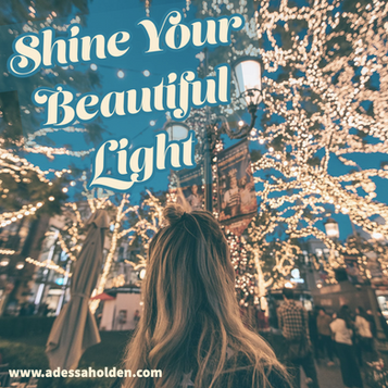 Shine your Beautiful Light