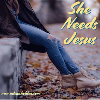 She Needs Jesus