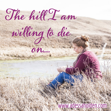 The Hill I Am Willing to Die On....