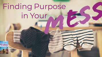 Finding Purpose in Your Mess