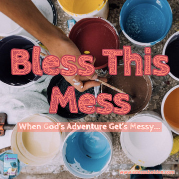Bless This Mess: When God's Adventure Gets Messy