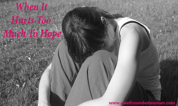 When It Hurts Too Much To Hope