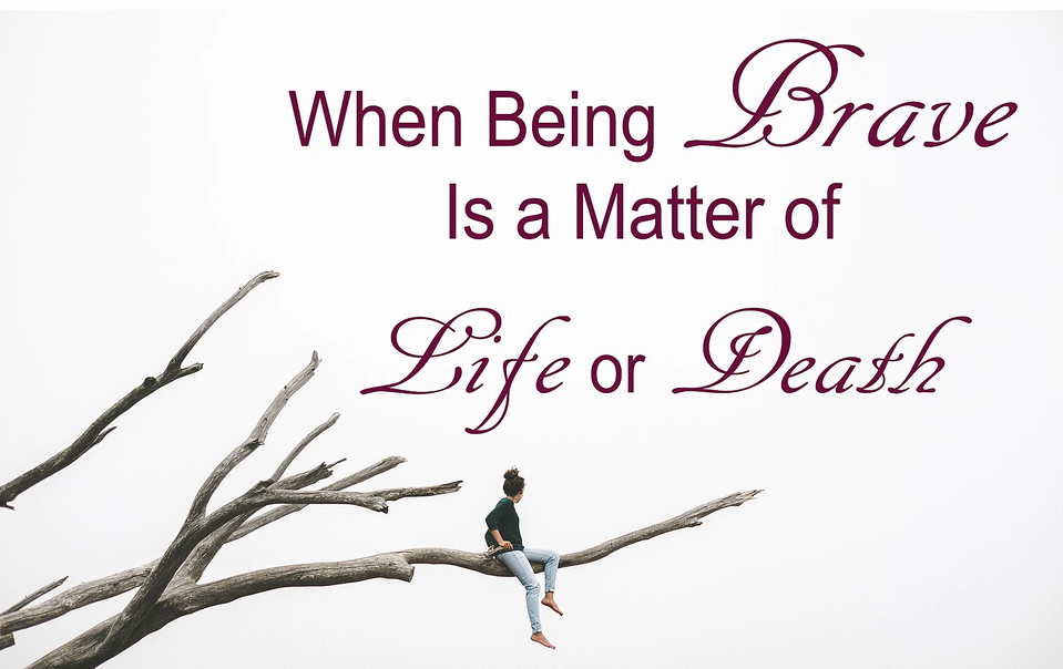 When Being Brave is a Matter of Life or Death