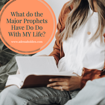 How do the Major prophets have to do with my Life?