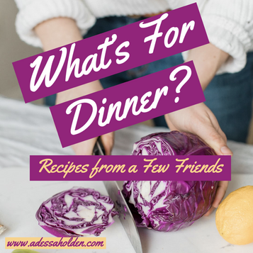 What's For Dinner--My Friend's Favorite Recipes