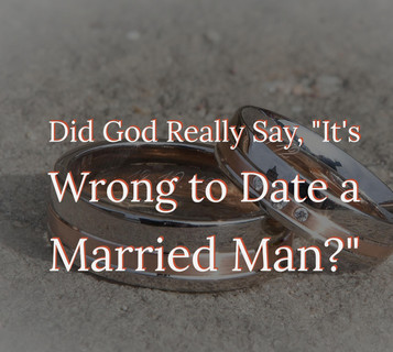 Did God Really Say It's Wrong to Date a Married Man?
