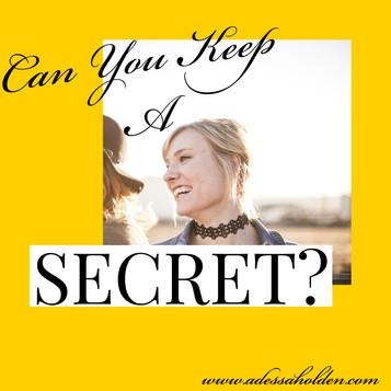 Shhh...I have a secret