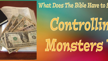 What Does the Bible Have to Say About Money?  Controlling the Monsters Within
