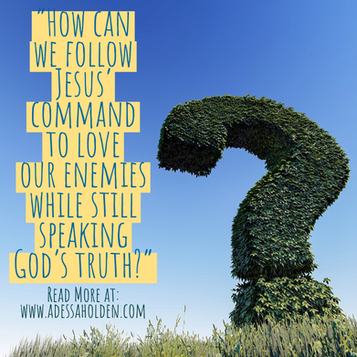 How can we follow Jesus' command to love our enemies while still speaking God's truth?