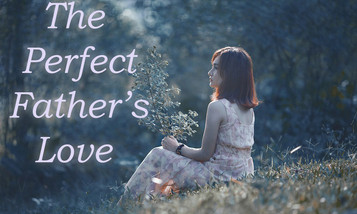 The Perfect Father's Love