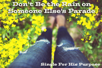 Don't Be the Rain on Someone Else's Parade