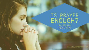 Is Prayer Enough?