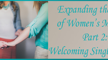 Expanding the Circle of Women's Ministry Part 2:  Welcoming Single Women