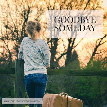 Goodbye to Someday