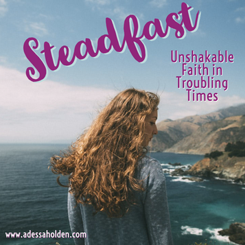 Steadfast: Unshakable Faith in Troubling Times
