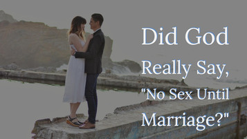 """Did God Really Say, """"No Sex Outside of Marriage?"""""""
