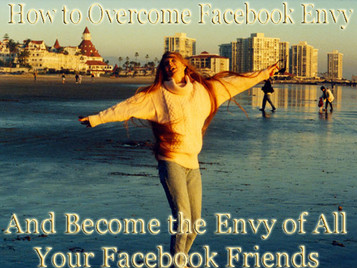 How to Overcome Facebook Envy (and be the Envy of All Your Facebook Friends)