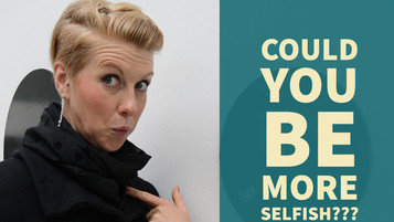 Could You Be More Selfish???