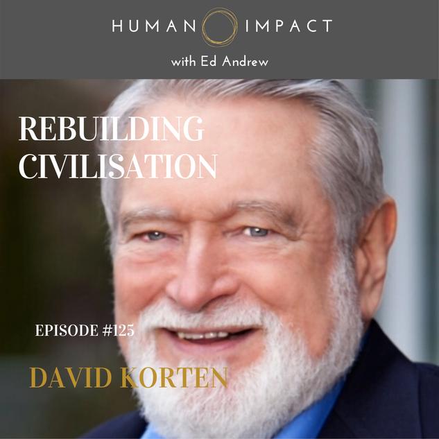 David Korten - rebuilding civilisation