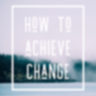 How to Achieve Change.PNG